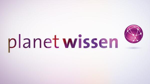 Planet Wissen | Rechte: ARD Alpha/SWR/WDR